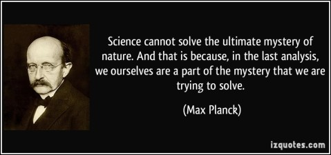 quote-science-cannot-solve-the-ultimate-mystery-of-nature-and-that-is-because-in-the-last-analysis-we-max-planck-146309